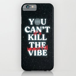 You Can't Kill The Vibe, It's Immortal iPhone Case