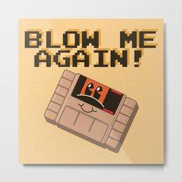 Blow Me Again! Metal Print