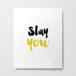 Stay You Typography Metal Print