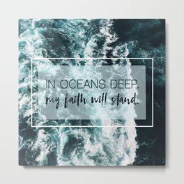 In Oceans Deep My Faith Will Stand Metal Print