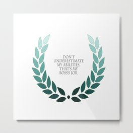 Don't underestimate my abilities. That's my boss's job.  Metal Print