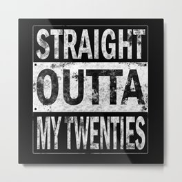 Straight Outta My Twenties 30th Birthday Metal Print
