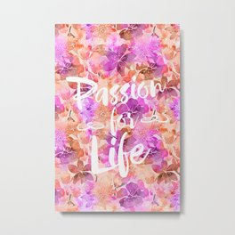 Passion for Life inspirational floral typography Metal Print