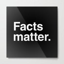 Facts matter. (White text) Metal Print