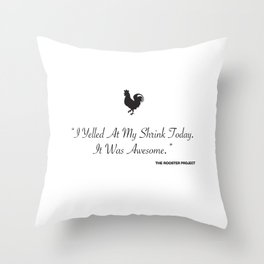 I Yelled At My Shrink Today Throw Pillow