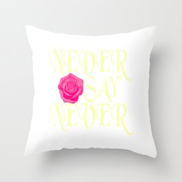 Looking For An Inspirational Shirt? Here's Is A Never T-shirt Saying Never Say Never T-shirt Rose Throw Pillow
