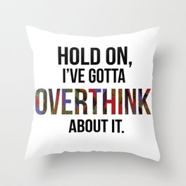 hold on, i've gotta overthink about it. Throw Pillow