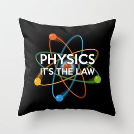PHYSICS IT'S THE LAW Funny Science Joke Quote Throw Pillow