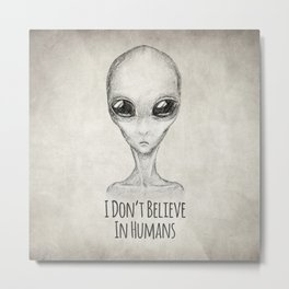 I Don't Believe In Humans Metal Print