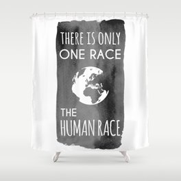 There is Only One Race. The Human Race. Shower Curtain