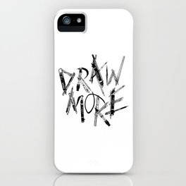 Draw More (BW) iPhone Case