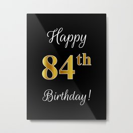 """Elegant """"Happy 84th Birthday!"""" With Faux/Imitation Gold-Inspired Color Pattern Number (on Black) Metal Print"""