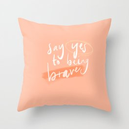 Say Yes to Being Brave Throw Pillow