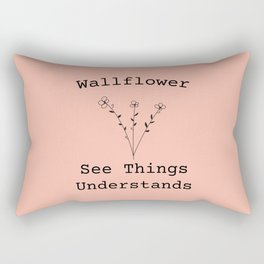 Wallflower - See Things and Understands Rectangular Pillow