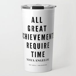 Maya Angelou Quote All Great Achievements Require Time Travel Mug