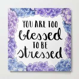 #KinaTurns24: You Are Too Blessed To Be Stressed Metal Print