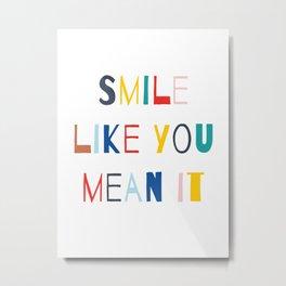 Smile Like You Mean It Metal Print