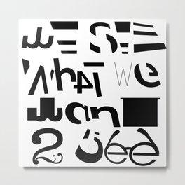 WE SEE WHAT WE WANT TO SEE Metal Print