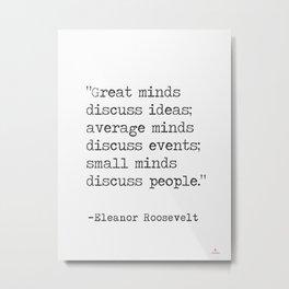 """Great minds discuss ideas..."" Eleanor Roosvelt Metal Print"