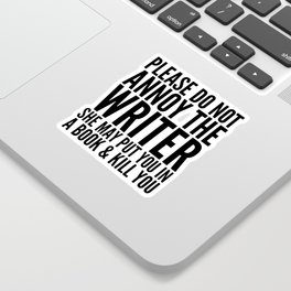 Please do not annoy the writer. She may put you in a book and kill you. Sticker