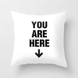 YOU ARE HERE SIGN (Black and White) Throw Pillow