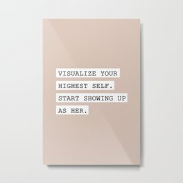 Visualize your highest self Metal Print