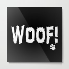 WOOF! | Dog Woof and Paw Print | for Dog Lovers | Black and White | Metal Print