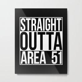 Straight Outta Area 51 Metal Print