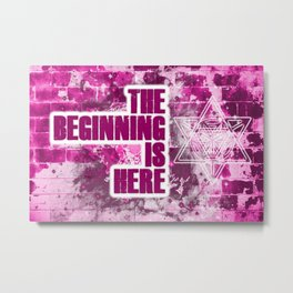 The Beginning is Here Metal Print
