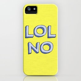 LOL NO iPhone Case