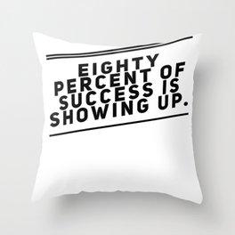 Eighty Percent Of Success Shirt Throw Pillow