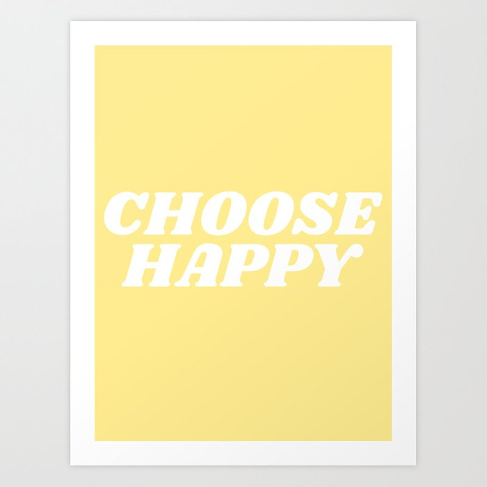 choose happy Kunstdrucke