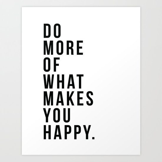 Do More Of What Makes You Happy by thenativestate