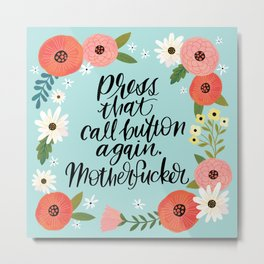 Pretty Swe*ry: Press that call button again, MFer Metal Print