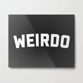 Weirdo Funny Quote Metal Print