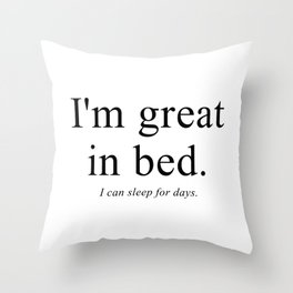 I'm great in bed. I can sleep for days Throw Pillow