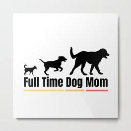 Full Time Dog Mom Metal Print