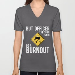 Tuning Sayings: But Officer the Sign Said Do Burnout Unisex V-Neck
