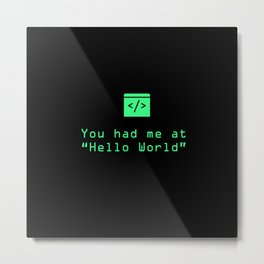 "You had me at ""Hello World,"" Nerdy, romantic, valentines, anniversary, love, tech, geek, fun, s Metal Print"