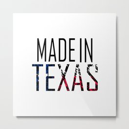 Made In Texas Metal Print