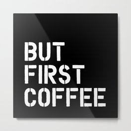 But First Coffee typography wall art home decor Metal Print