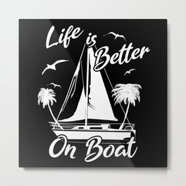 Life is better on Boat Metal Print