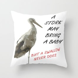 A Stork May Bring A Baby But A Swallow Never Does Throw Pillow