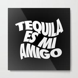 Tequila es mi amigo Metal Print