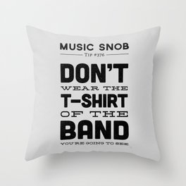 The Shirt of the Band — Music Snob Tip #376 Throw Pillow