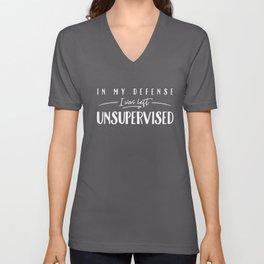 In My Defense I Was Left Unsupervised Unisex V-Neck