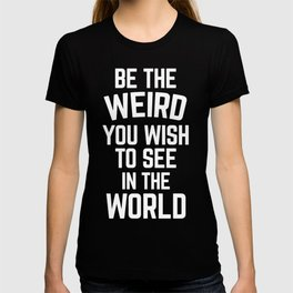 Weird In The World Funny Quote T-shirt