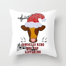 COW BELLS RING... ARE YOU LISTENING Throw Pillow