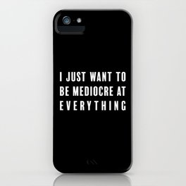 Mediocre iPhone Case