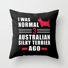 I was normal 3 Australian Silky Terriers ago Throw Pillow